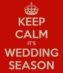 Keep calm, it's wedding season